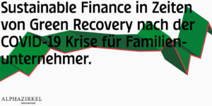 """Sustainable Finance in Times of Green Recovery after the COVID-19 Crisis for Family Businesses."""