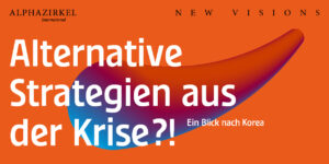 """Alternative Strategien aus der Krise?! Ein Blick nach Korea."" @ ONLINE"