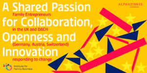 """""""A Shared Passion for Collaboration, Openness and Innovation - Family Entrepreneurs in the UK and DACH responding to change"""" @ ONLINE"""